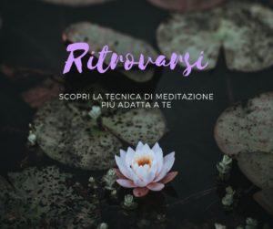 Ritrovarsi - Corso di meditazione per scegliere la tecnica più giusta per te